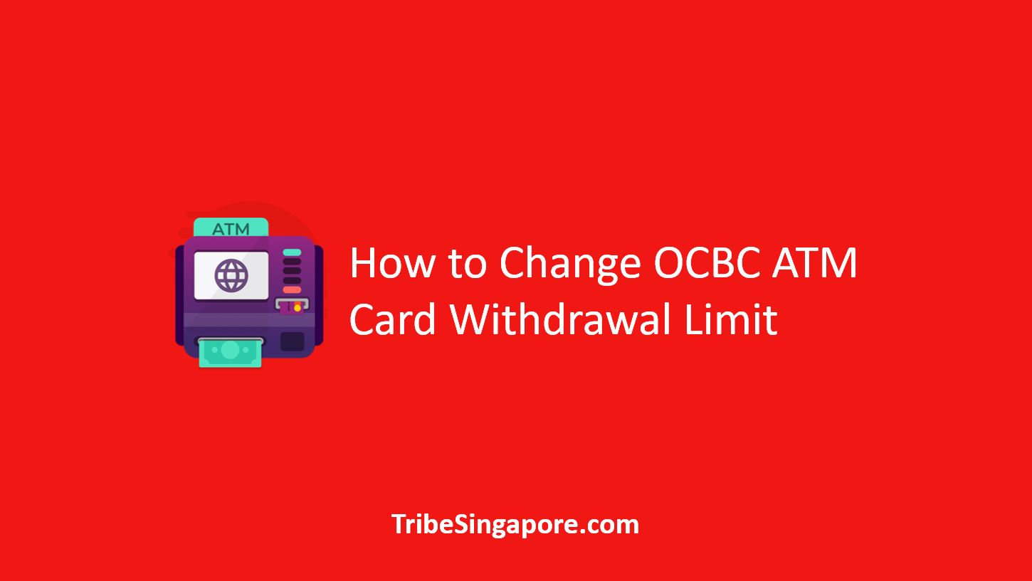 How to Change OCBC ATM Card Withdrawal Limit