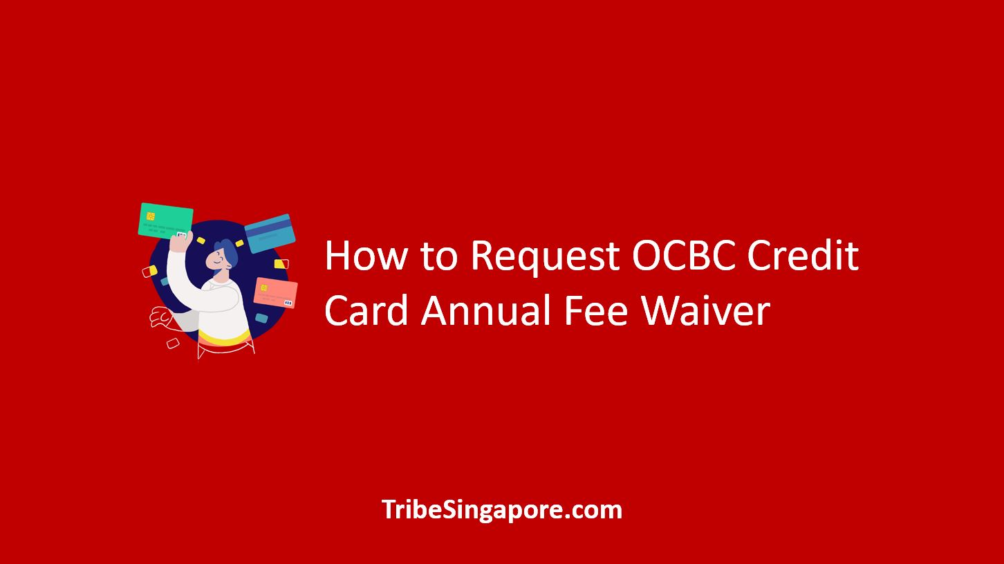 How to Request OCBC Credit Card Annual Fee Waiver