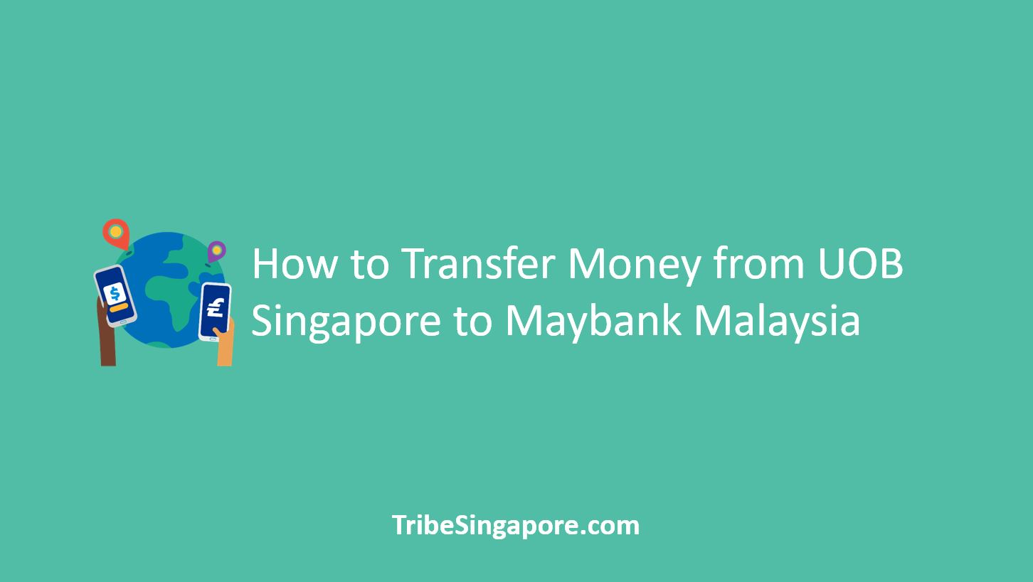 How to Transfer Money from UOB Singapore to Maybank Malaysia
