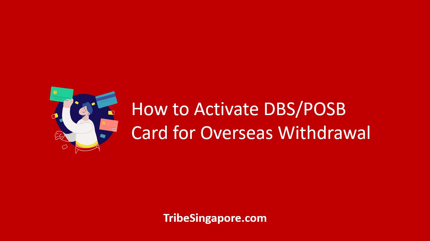 How to Activate DBS/POSB Card for Overseas Withdrawal