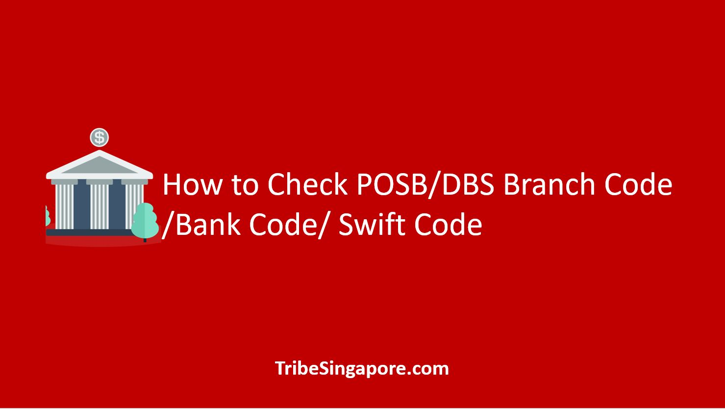 How to Check POSB/DBS Branch Code/Bank Code/ Swift Code
