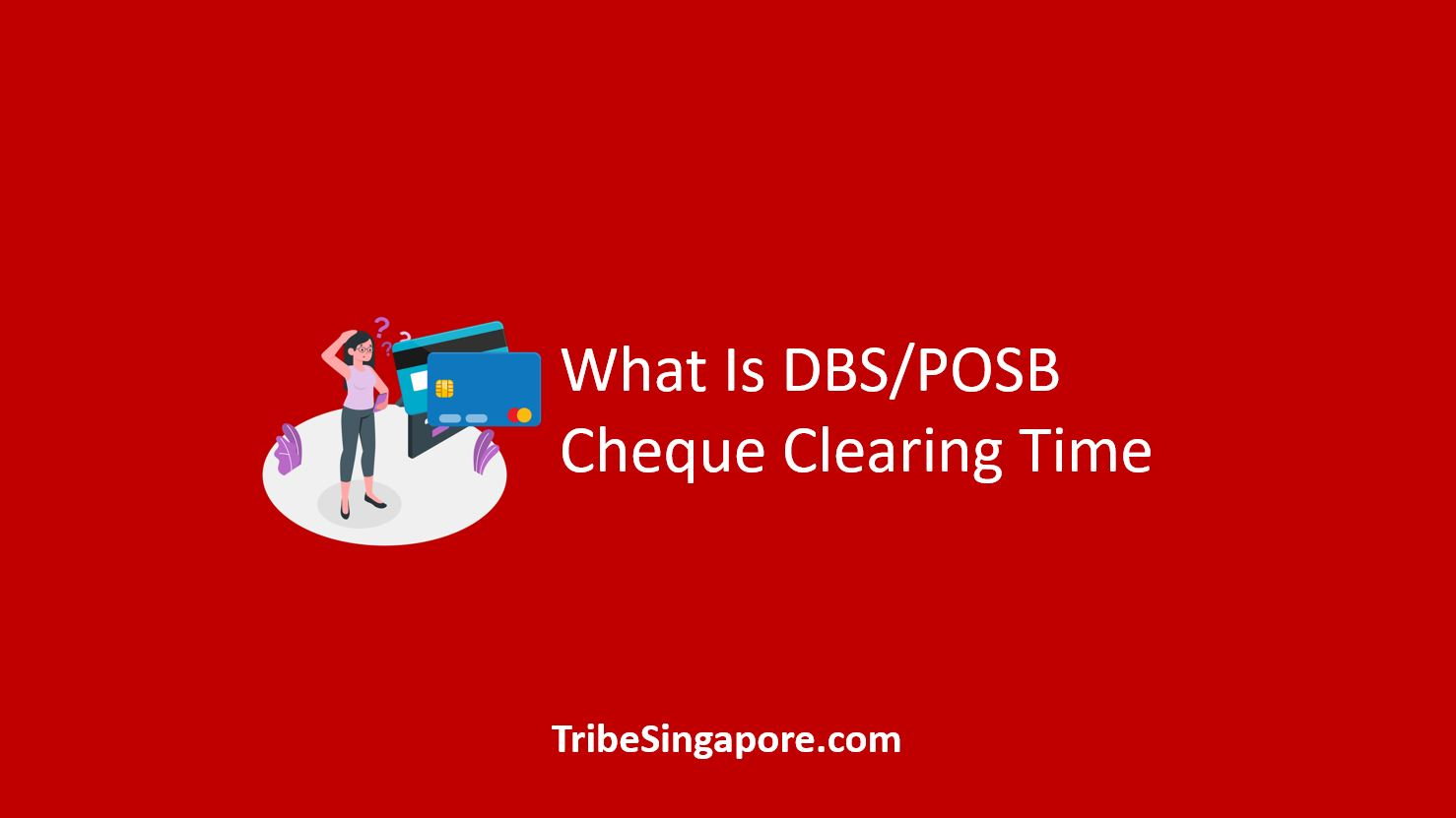 What Is DBS/POSB Cheque Clearing Time