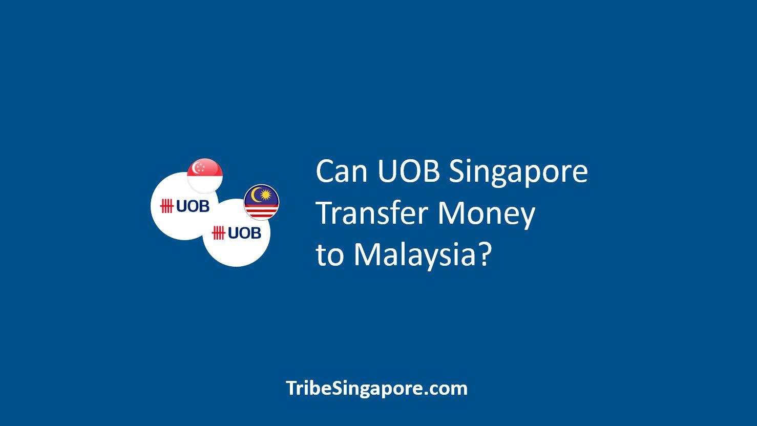 Can UOB Singapore Transfer Money to Malaysia.