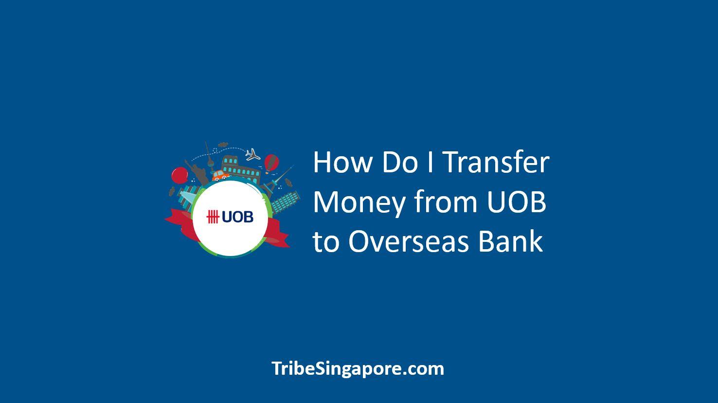 How Do I Transfer Money from UOB to Overseas Bank