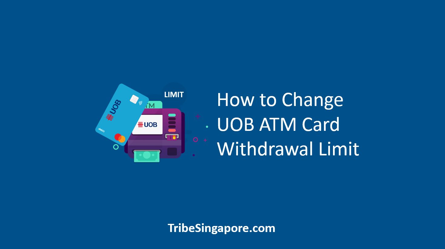 How to Change UOB ATM Card Withdrawal Limit